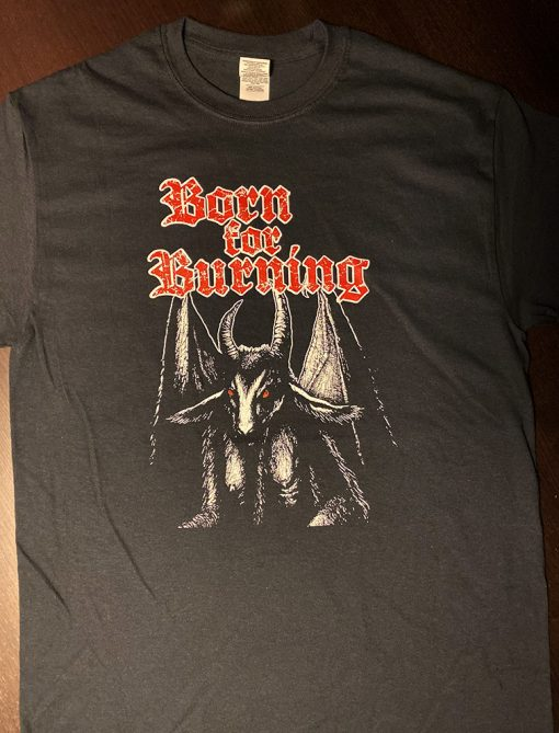 BORN FOR BURNING t-shirt