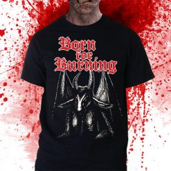 BORN FOR BURNING shirt