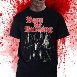 BORN FOR BURNING shirt