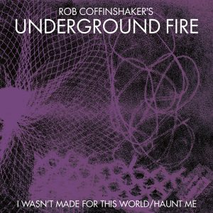 "ROB COFFINSHAKER'S UNDERGROUND FIRE ""I Wasn't Made For This World"" EP"
